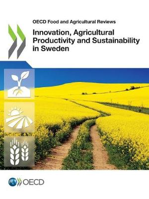 Innovation, agricultural productivity and sustainability in Sweden - OECD food and agricultural reviews (Paperback)