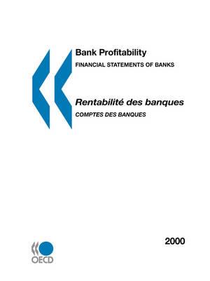 Bank Profitability: Financial Statements of Banks 2000 - Rentabilite DES Banques Comptes DES Banquets: Financial Statements of Bank 2000 Organisation Economics Cooperative & Development 2 Rue Aolre Pascal Paris Cedex 16 France (Paperback)