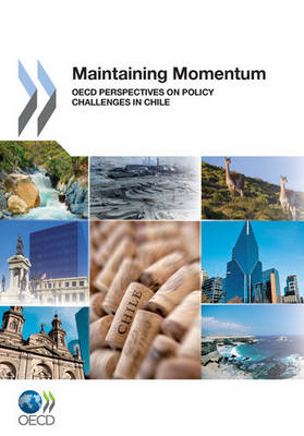 Maintaining Momentum: OECD Perspectives on Policy Challenges in Chile (Paperback)