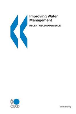 Improving Water Management: Recent Oecd Experience (Paperback)