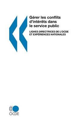G?Rer Les Conflits D'Int?r?t Dans Le Service Public: Lignes Directrices Et Aper?U (Paperback)