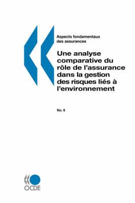 Aspects Fondamentaux DES Assurances Assurance Et Risques Environnementaux: Une Analyse Comparative Du R=Le De L'Assurance Dans La Gestion DES Risques Li?s ? L'Environnement: N 6 (Paperback)