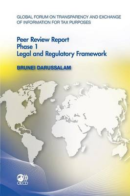 Brunei Darussalam 2011: Phase 1 - Global Forum on Transparency and Exchange of Information for Tax Purposes Peer Reviews (Paperback)