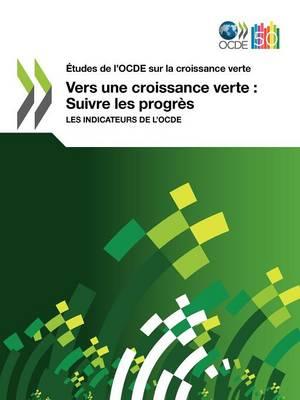Etudes de L'Ocde Sur La Croissance Verte Vers Une Croissance Verte: Suivre Les Progres: Les Indicateurs de L'Ocde (Paperback)