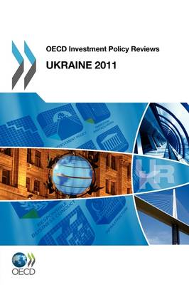OECD Investment Policy Reviews OECD Investment Policy Reviews: Ukraine 2011 (Paperback)