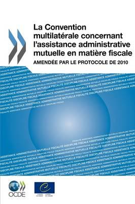 La Convention Multilaterale Concernant L'Assistance Administrative Mutuelle En Matiere Fiscale: Amendee Par Le Protocole de 2010 (Paperback)