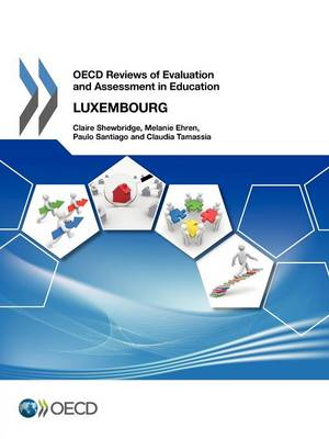 Luxembourg 2012 - OECD reviews of evaluation and assessment in education (Paperback)