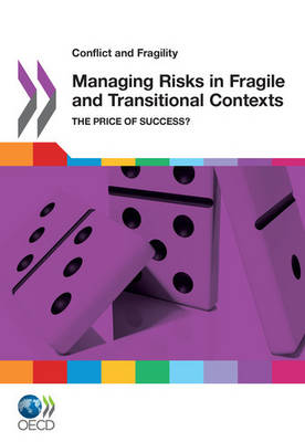 Managing risks in fragile and transitional contexts: the price of success? - Conflict and fragility (Paperback)