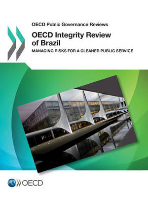 Oecd Public Governance Reviews: OECD Integrity Review of Brazil Managing Risks for A Cleaner Public Service - OECD Public Governance Reviews (Paperback)