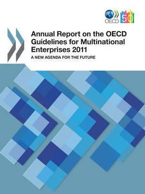 Annual report on the OECD guidelines for multinational enterprises 2011: a new agenda for the future (Paperback)