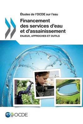 Etudes de L'Ocde Sur L'Eau Financement Des Services D'Eau Et D'Assainissement: Enjeux, Approches Et Outils (Paperback)