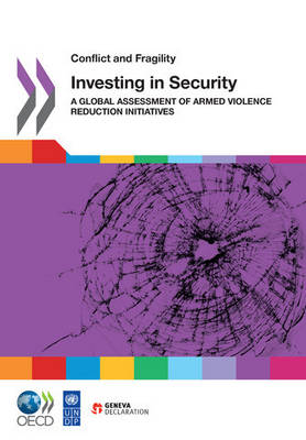 Conflict and Fragility Investing in Security: A Global Assessment of Armed Violence Reduction Initiatives - Conflict and Fragility (Paperback)