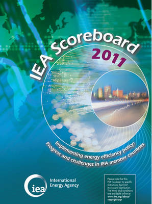 IEA Scoreboard 2011 - Implementing Energy Efficiency Policy: Progress and Challenges in IEA Member Countries (Paperback)