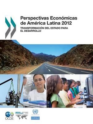 Perspectivas Economicas de America Latina 2012: Transformacion del Estado Para El Desarrollo (Paperback)