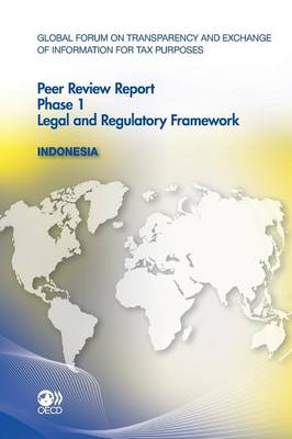 Indonesia 2011: Indonesia 2011 : Phase 1 : (Reflecting the Legal and Regulatory Framework as at July 2011) (Paperback)