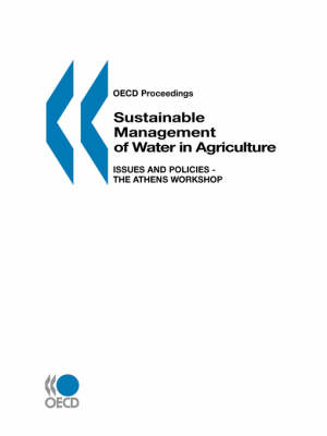 Sustainable Management of Water in Agriculture: The Athens Workshop Proceedings: Issues and Policies (Paperback)