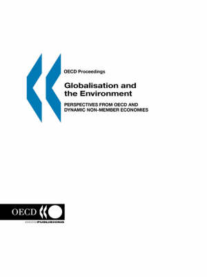Globalisation and Environment: Perspectives from OECD amd Dynamic Non-member Economies - OECD proceedings (Paperback)