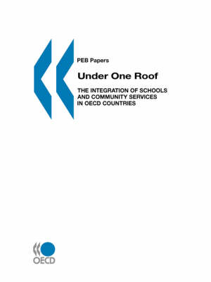Under One Roof: Integration of Schools and Community Services in OECD Countries - PEP Papers (Paperback)
