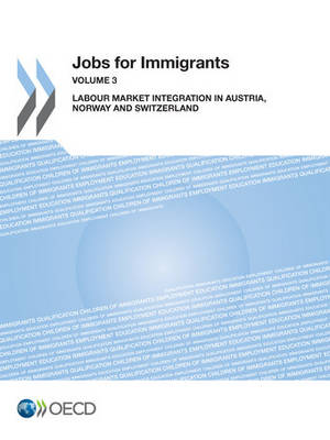 Jobs for immigrants: Vol. 3: Labour market integration in Austria, Norway and Switzerland - Jobs for immigrants (Paperback)