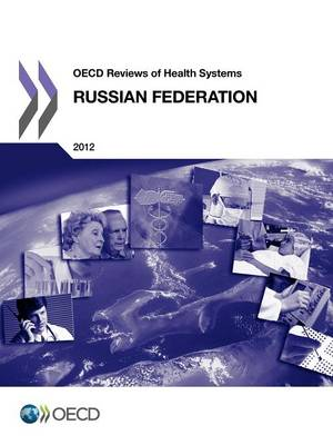 Russian Federation 2012 - OECD reviews of health care systems (Paperback)