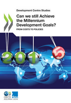 Can we still achieve the Millennium Development Goals?: from costs to policies - Development Centre studies (Paperback)