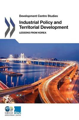 Industrial policy and territorial development: lessons from Korea - Development Centre studies (Paperback)