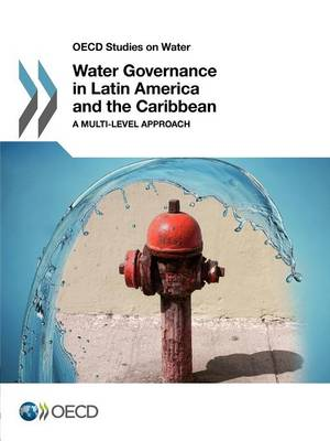 Water governance in Latin America and the Caribbean: a multi-level approach - OECD studies on water (Paperback)