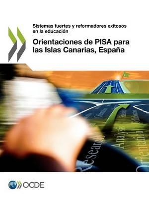 Orientaciones de Pisa Para Las Islas Canarias, Espana: Sistemas Fuertes y Reformadores Exitosos En La Educacion (Paperback)