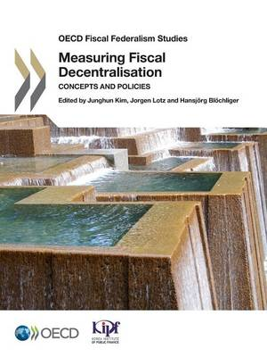 Measuring fiscal decentralisation: concepts and policies - OECD fiscal federalism studies (Paperback)