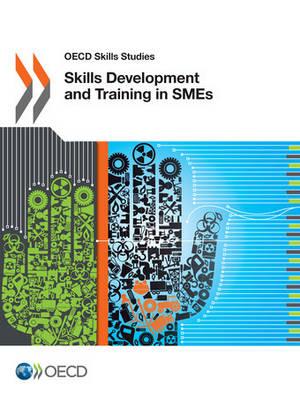 Skills development and training in SMEs - OECD skills studies (Paperback)