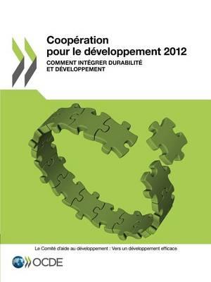 Cooperation Pour Le Developpement 2012: Comment Integrer Durabilite Et Developpement (Paperback)