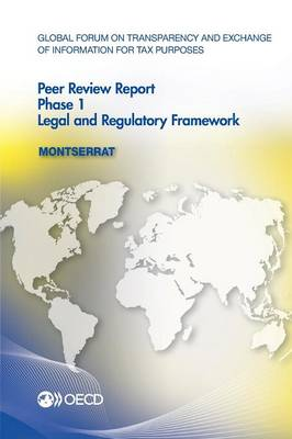Montserrat 2012: phase 1 - Global Forum on Transparency and Exchange of Information for Tax Purposes peer reviews (Paperback)
