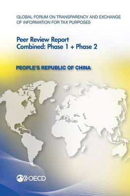 People's Republic of China 2012: combined: phase 1 + phase 2 - Global Forum on Transparency and Exchange of Information for Tax Purposes peer reviews (Paperback)