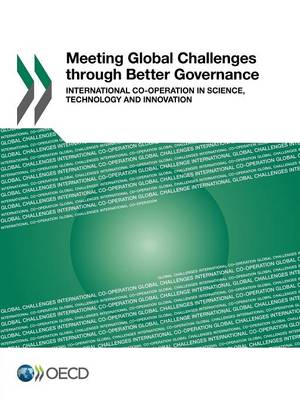 Meeting global challenges through better governance: international co-operation in science, technology and innovation (Paperback)