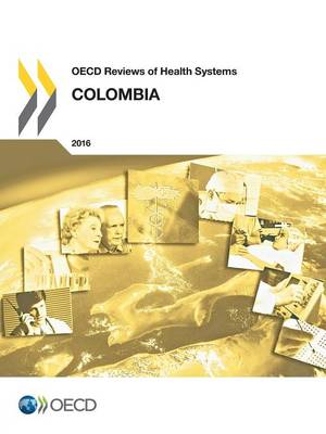 Colombia 2016 - OECD reviews of health systems (Paperback)