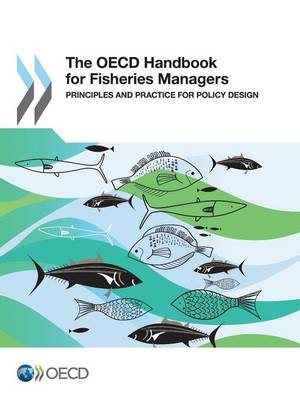 The OECD handbook for fisheries managers: principles and practice for policy design (Paperback)