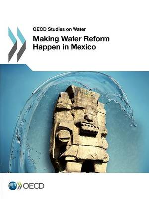 Making water reform happen in Mexico - OECD studies on water (Paperback)