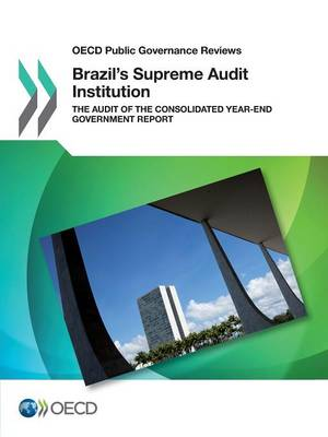 Brazil's supreme audit institution: the audit of the consolidated year-end government report - OECD public governance reviews (Paperback)