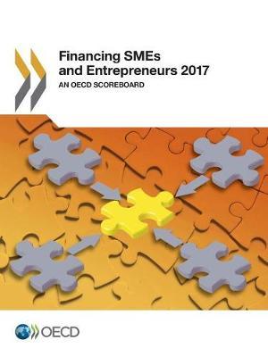 Financing SMEs and Entrepreneurs 2017: An OECD Scoreboard (Paperback)