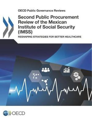 Second Public Procurement Review of the Mexican Institute of Social Security (IMSS): Reshaping Strategies for Better Healthcare (Paperback)