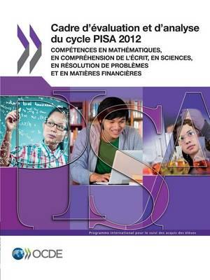 Pisa Cadre D'Evaluation Et D'Analyse Du Cycle Pisa 2012: Competences En Mathematiques, En Comprehension de L'Ecrit, En Sciences, En Resolution de Prob (Paperback)