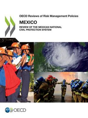 Mexico: review of the Mexican national civil protection system - OECD reviews of risk management policies (Paperback)