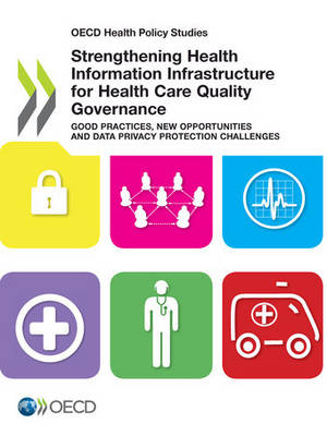Strengthening health information infrastructure for health care quality governance: good practices, new opportunities and data privacy protection challenges - OECD health policy studies (Paperback)