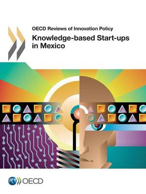 Knowledge-based start-ups in Mexico - OECD reviews of innovation policy (Paperback)