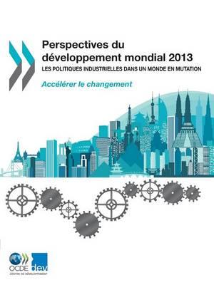 Perspectives Du Developpement Mondial 2013: Les Politiques Industrielles Dans Un Monde En Mutation (Paperback)