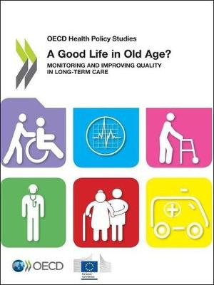 A good life in old age?: monitoring and improving quality in long-term care - OECD health policy studies (Paperback)