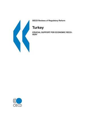 Turkey 2002: Crucial Support for Economic Recovery - OECD Reviews of Regulatory Reform (Paperback)