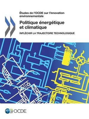 Etudes de L'Ocde Sur L'Innovation Environnementale Politique Energetique Et Climatique: Inflechir La Trajectoire Technologique (Paperback)
