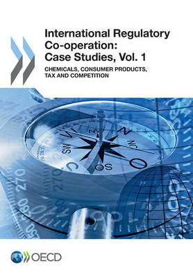 International regulatory co-operation: case studies, Vol. 1: Chemicals, consumer products, tax and competition - International regulatory co-operation: case studies (Paperback)