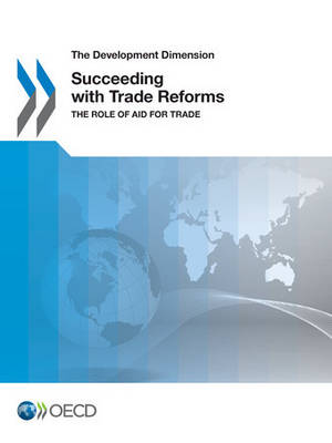 Succeeding with trade reforms: the role of aid for trade - The development dimension (Paperback)